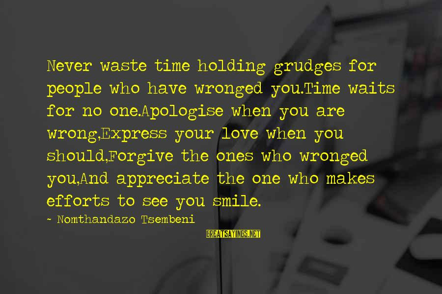 When You Smile Love Sayings By Nomthandazo Tsembeni: Never waste time holding grudges for people who have wronged you.Time waits for no one.Apologise