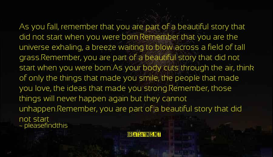 When You Smile Love Sayings By Pleasefindthis: As you fall, remember that you are part of a beautiful story that did not