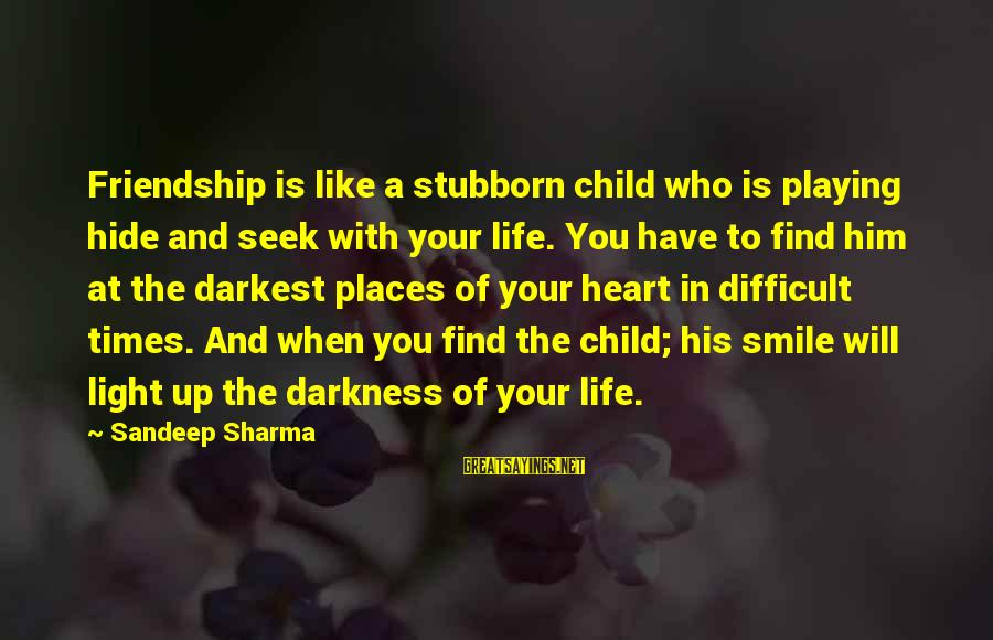 When You Smile Love Sayings By Sandeep Sharma: Friendship is like a stubborn child who is playing hide and seek with your life.