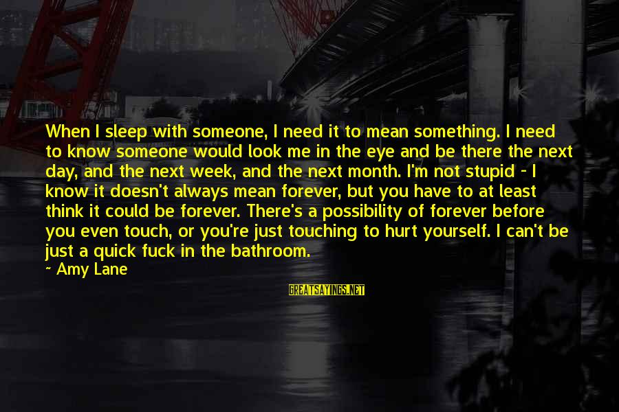 When You Think U Know Someone Sayings By Amy Lane: When I sleep with someone, I need it to mean something. I need to know