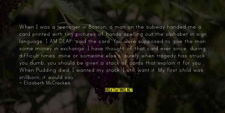 When You Think U Know Someone Sayings By Elizabeth McCracken: When I was a teenager in Boston, a man on the subway handed me a