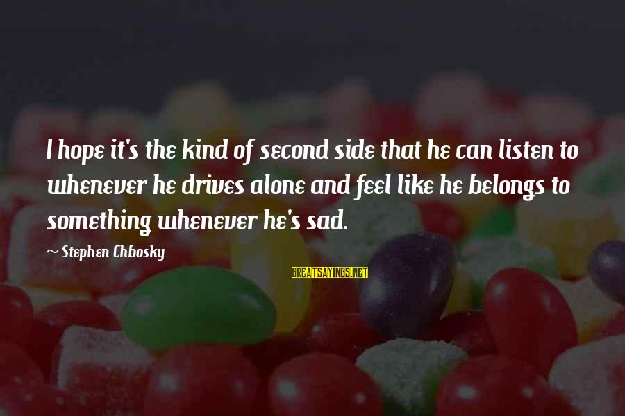 Whenever You Feel Sad Sayings By Stephen Chbosky: I hope it's the kind of second side that he can listen to whenever he
