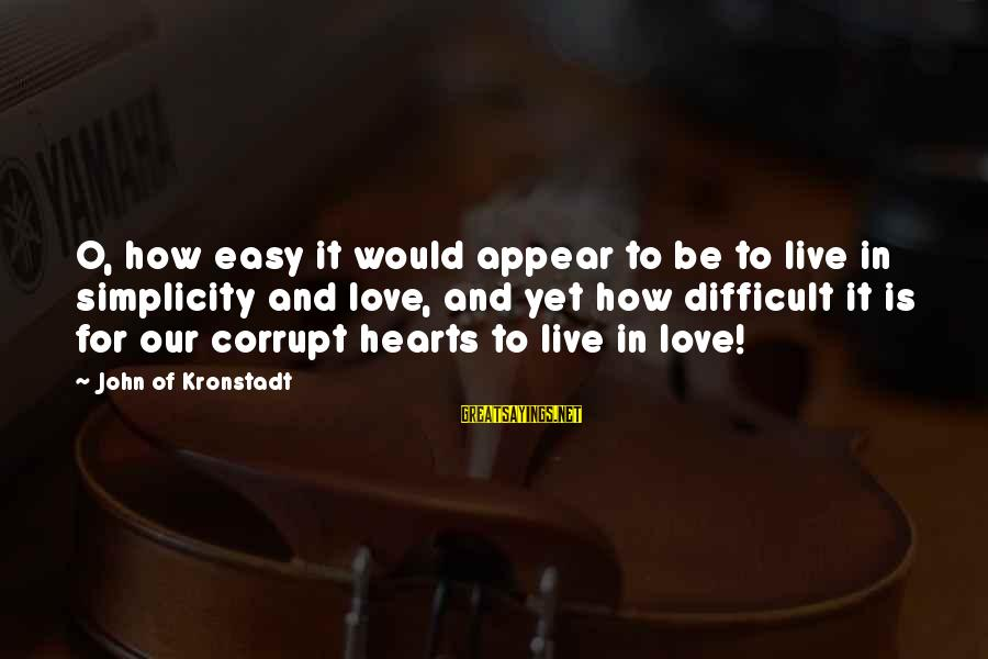Where The Red Fern Grows Sayings By John Of Kronstadt: O, how easy it would appear to be to live in simplicity and love, and