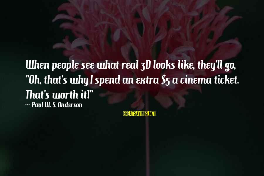 """Where The Red Fern Grows Sayings By Paul W. S. Anderson: When people see what real 3D looks like, they'll go, """"Oh, that's why I spend"""