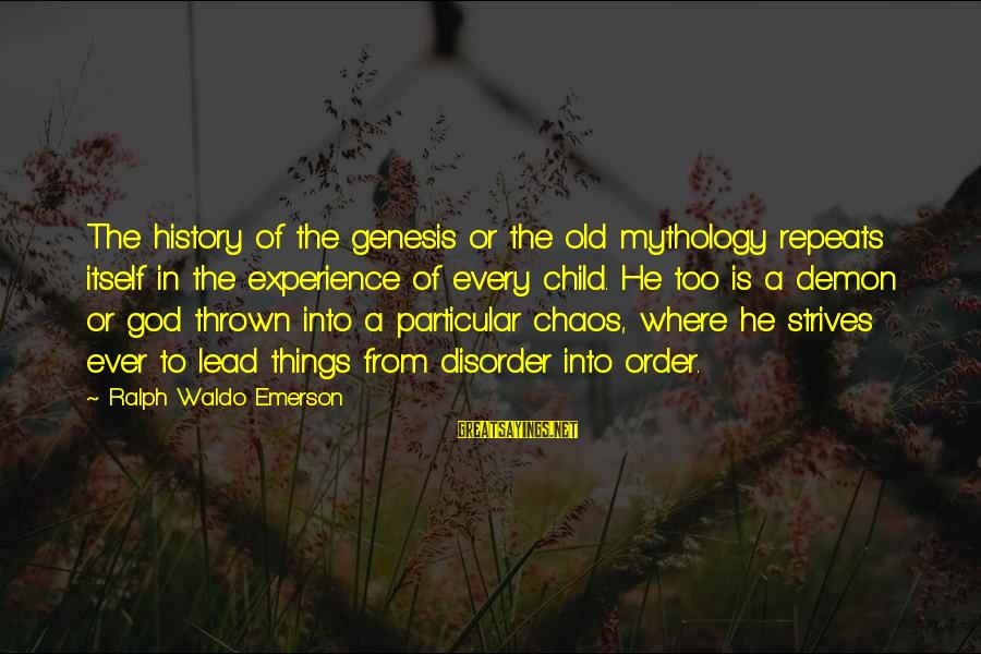 Where Waldo Sayings By Ralph Waldo Emerson: The history of the genesis or the old mythology repeats itself in the experience of