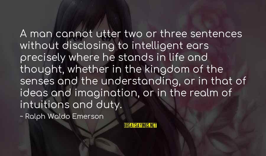 Where Waldo Sayings By Ralph Waldo Emerson: A man cannot utter two or three sentences without disclosing to intelligent ears precisely where
