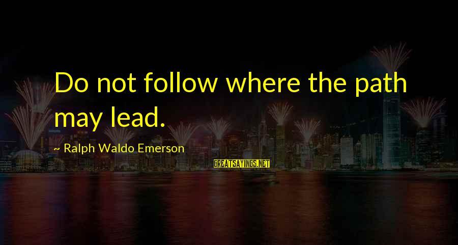 Where Waldo Sayings By Ralph Waldo Emerson: Do not follow where the path may lead.
