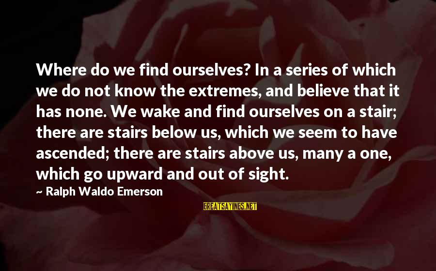 Where Waldo Sayings By Ralph Waldo Emerson: Where do we find ourselves? In a series of which we do not know the