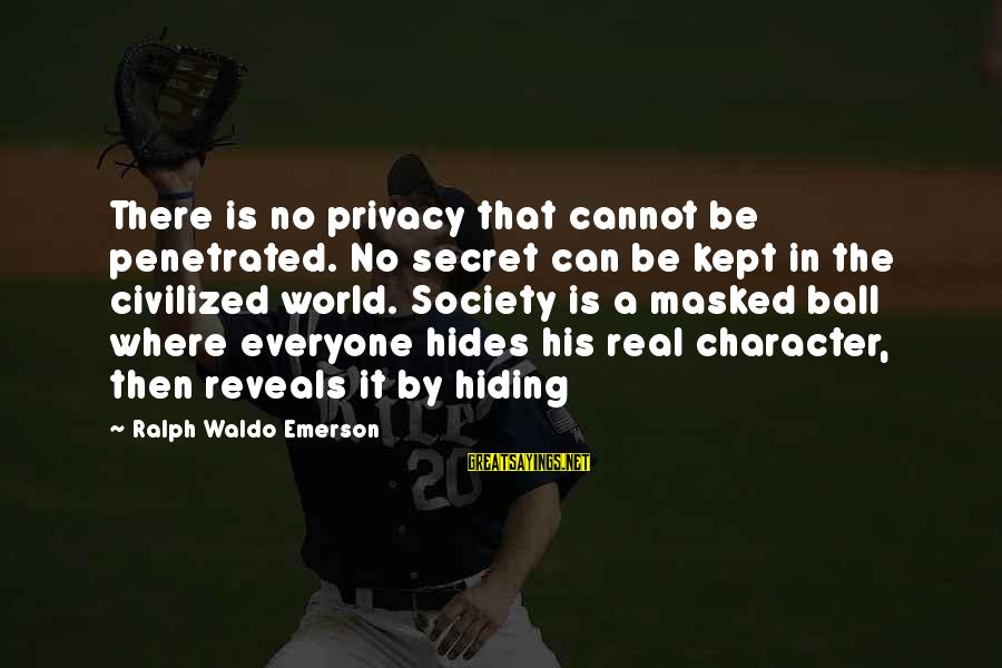 Where Waldo Sayings By Ralph Waldo Emerson: There is no privacy that cannot be penetrated. No secret can be kept in the