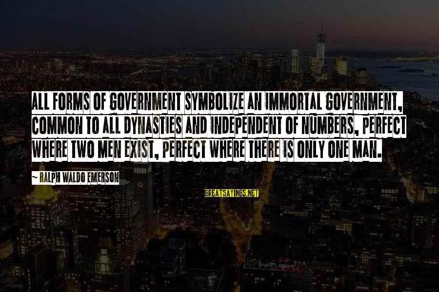 Where Waldo Sayings By Ralph Waldo Emerson: All forms of government symbolize an immortal government, common to all dynasties and independent of