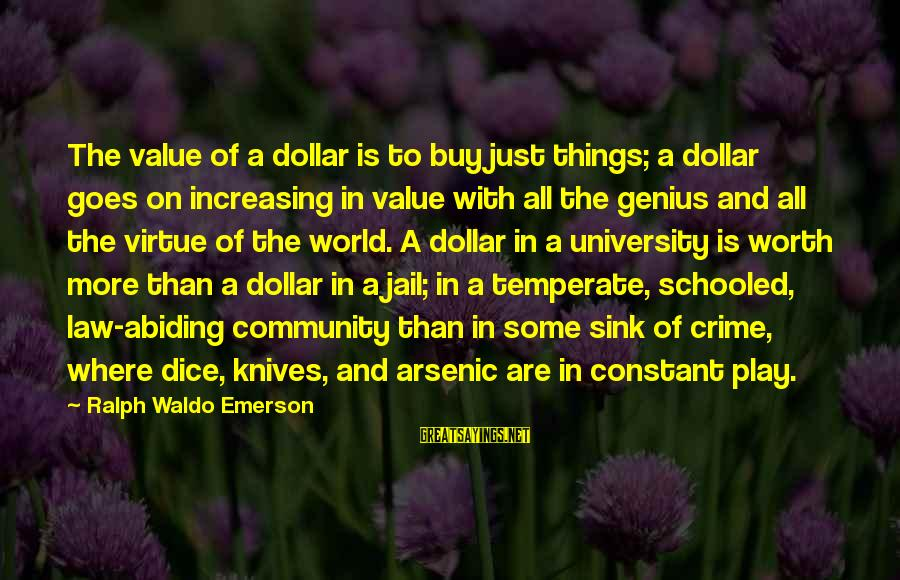 Where Waldo Sayings By Ralph Waldo Emerson: The value of a dollar is to buy just things; a dollar goes on increasing