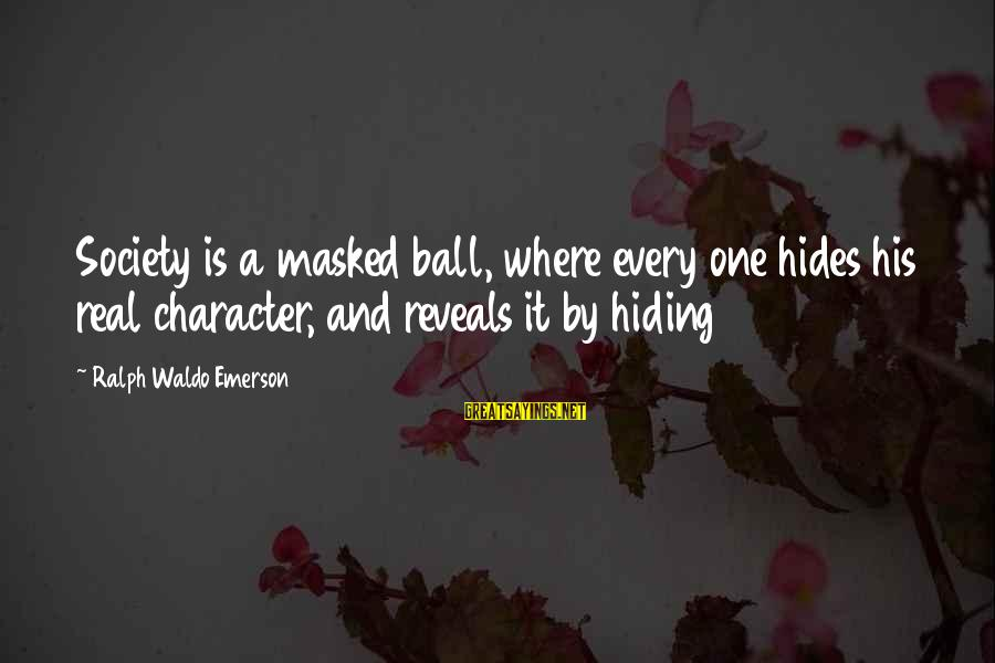 Where Waldo Sayings By Ralph Waldo Emerson: Society is a masked ball, where every one hides his real character, and reveals it