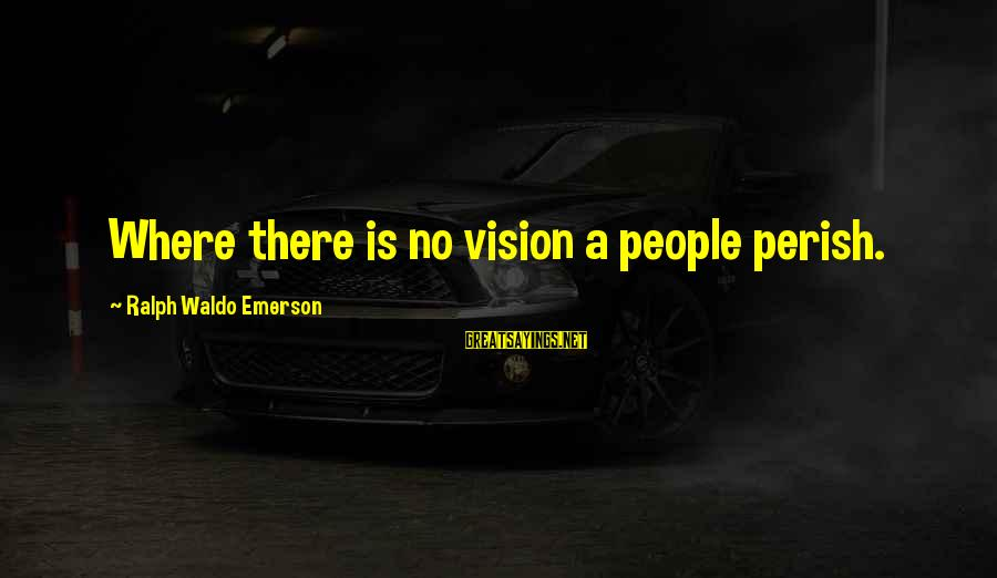 Where Waldo Sayings By Ralph Waldo Emerson: Where there is no vision a people perish.