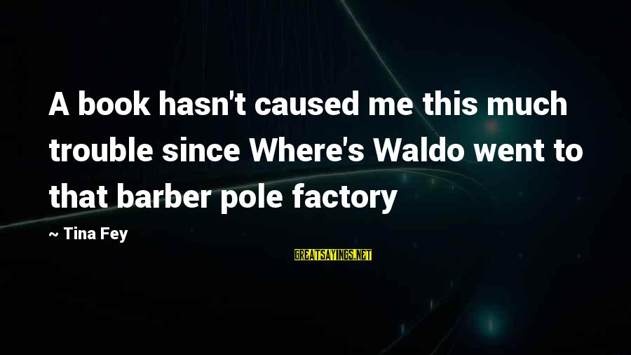Where Waldo Sayings By Tina Fey: A book hasn't caused me this much trouble since Where's Waldo went to that barber