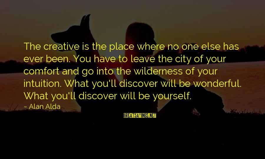 Where You Have Been Sayings By Alan Alda: The creative is the place where no one else has ever been. You have to