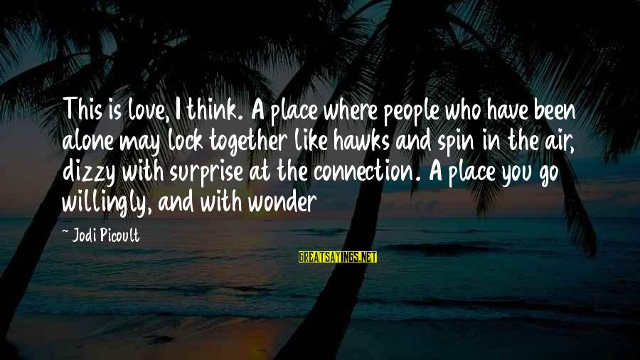 Where You Have Been Sayings By Jodi Picoult: This is love, I think. A place where people who have been alone may lock