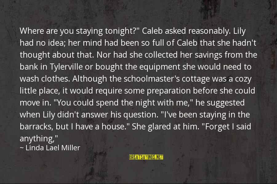 """Where You Have Been Sayings By Linda Lael Miller: Where are you staying tonight?"""" Caleb asked reasonably. Lily had no idea; her mind had"""