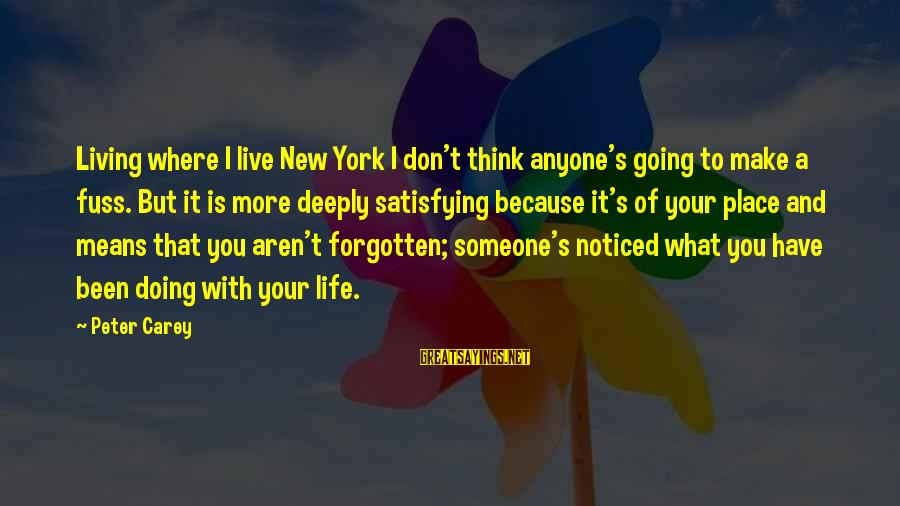 Where You Have Been Sayings By Peter Carey: Living where I live New York I don't think anyone's going to make a fuss.