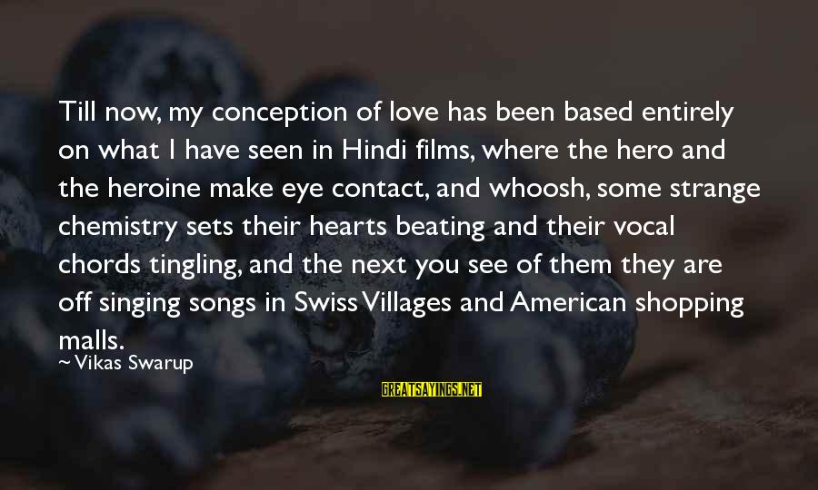 Where You Have Been Sayings By Vikas Swarup: Till now, my conception of love has been based entirely on what I have seen