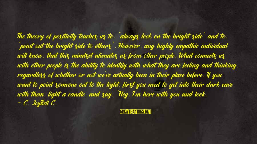 """Whether Or Not Sayings By C. JoyBell C.: The theory of positivity teaches us to, """"always look on the bright side"""" and to,"""