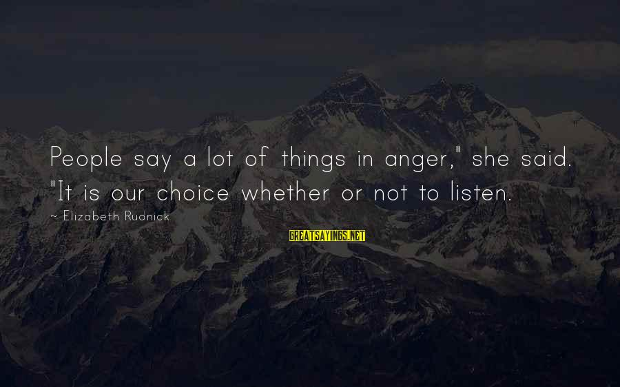"""Whether Or Not Sayings By Elizabeth Rudnick: People say a lot of things in anger,"""" she said. """"It is our choice whether"""