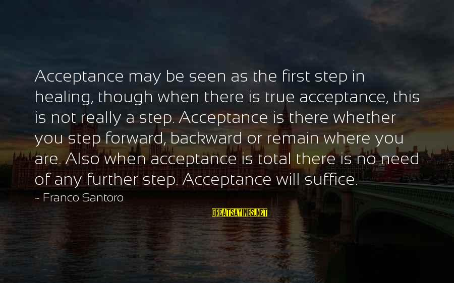 Whether Or Not Sayings By Franco Santoro: Acceptance may be seen as the first step in healing, though when there is true