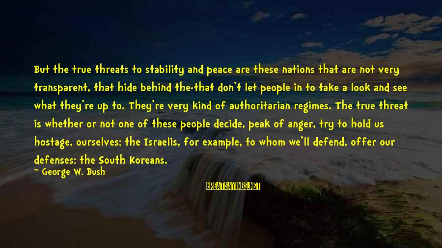 Whether Or Not Sayings By George W. Bush: But the true threats to stability and peace are these nations that are not very