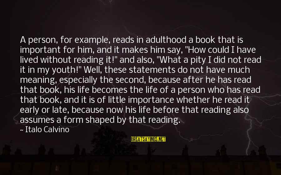 Whether Or Not Sayings By Italo Calvino: A person, for example, reads in adulthood a book that is important for him, and