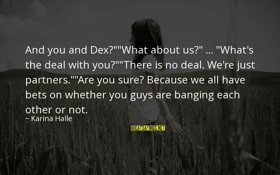 """Whether Or Not Sayings By Karina Halle: And you and Dex?""""""""What about us?"""" ... """"What's the deal with you?""""""""There is no deal."""