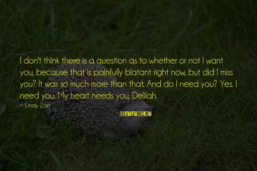 Whether Or Not Sayings By Lindy Zart: I don't think there is a question as to whether or not I want you,