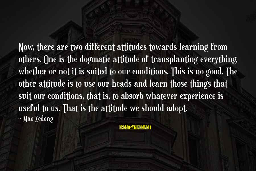 Whether Or Not Sayings By Mao Zedong: Now, there are two different attitudes towards learning from others. One is the dogmatic attitude