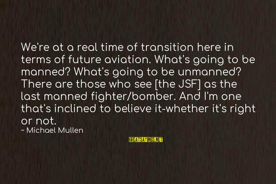 Whether Or Not Sayings By Michael Mullen: We're at a real time of transition here in terms of future aviation. What's going
