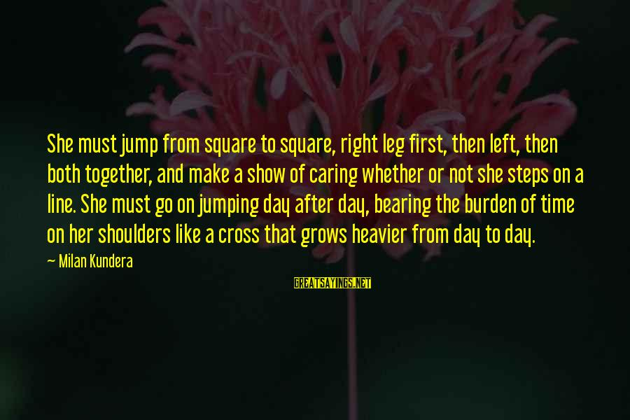 Whether Or Not Sayings By Milan Kundera: She must jump from square to square, right leg first, then left, then both together,