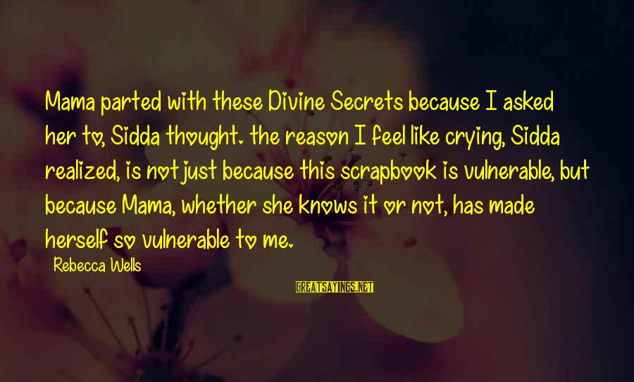 Whether Or Not Sayings By Rebecca Wells: Mama parted with these Divine Secrets because I asked her to, Sidda thought. the reason