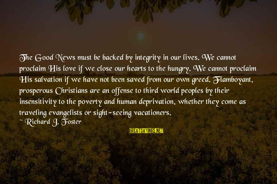 Whether Or Not Sayings By Richard J. Foster: The Good News must be backed by integrity in our lives. We cannot proclaim His