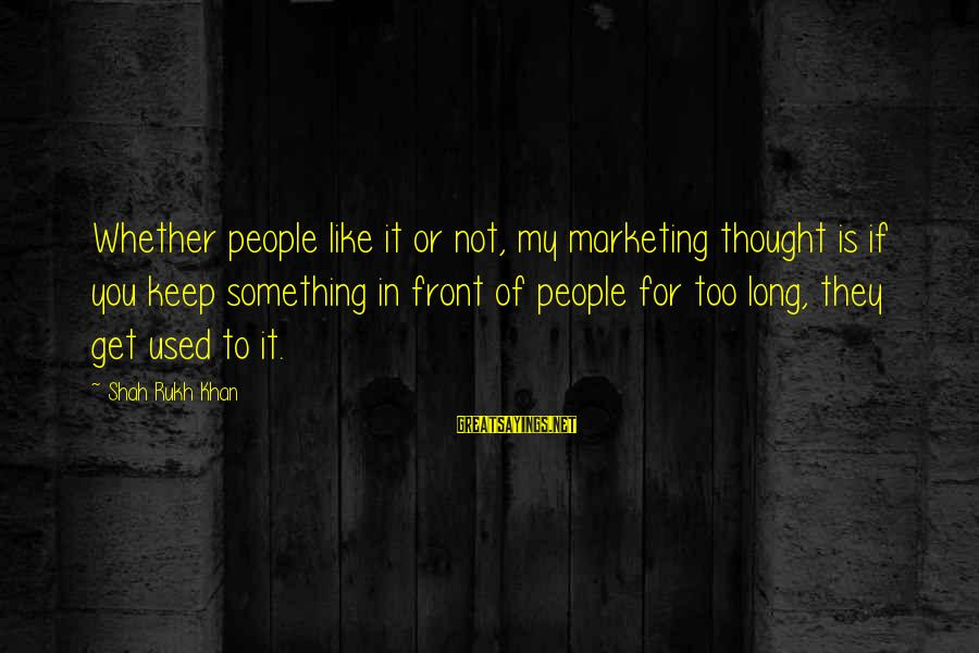 Whether Or Not Sayings By Shah Rukh Khan: Whether people like it or not, my marketing thought is if you keep something in