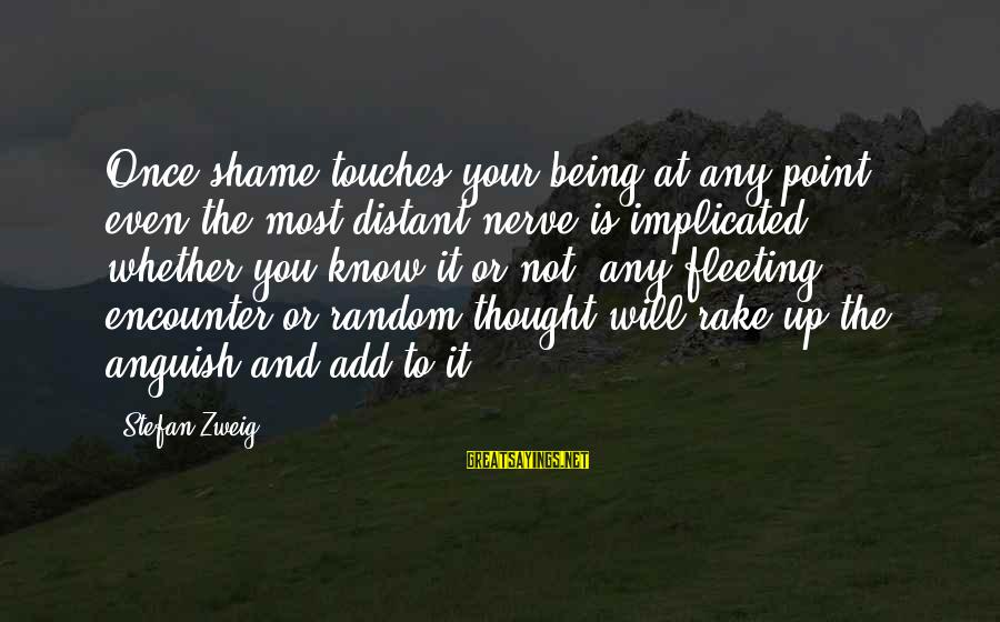 Whether Or Not Sayings By Stefan Zweig: Once shame touches your being at any point, even the most distant nerve is implicated,