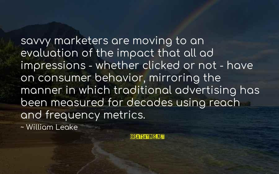 Whether Or Not Sayings By William Leake: savvy marketers are moving to an evaluation of the impact that all ad impressions -