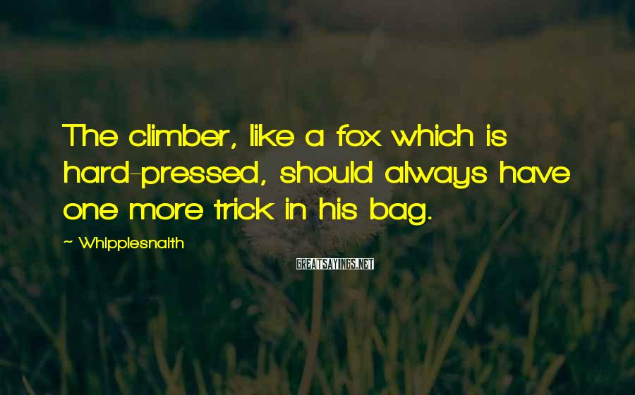Whipplesnaith Sayings: The climber, like a fox which is hard-pressed, should always have one more trick in