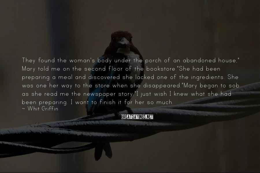 """Whit Griffin Sayings: They found the woman's body under the porch of an abandoned house,"""" Mary told me"""