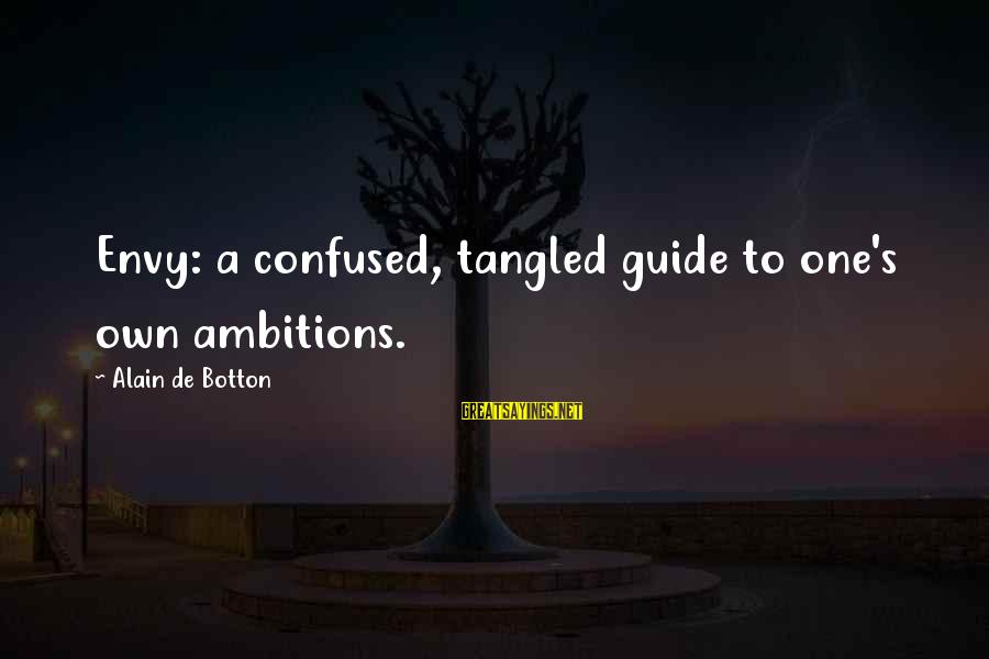 Whitcomb Riley Sayings By Alain De Botton: Envy: a confused, tangled guide to one's own ambitions.