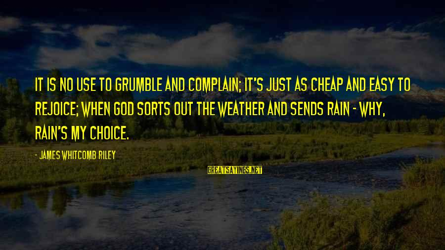 Whitcomb Riley Sayings By James Whitcomb Riley: It is no use to grumble and complain; It's just as cheap and easy to