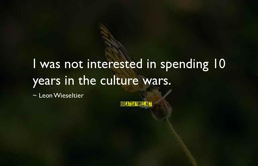 Whitcomb Riley Sayings By Leon Wieseltier: I was not interested in spending 10 years in the culture wars.