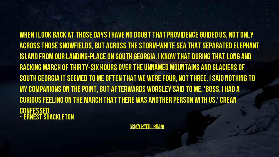 White Elephant Sayings By Ernest Shackleton: When I look back at those days I have no doubt that Providence guided us,