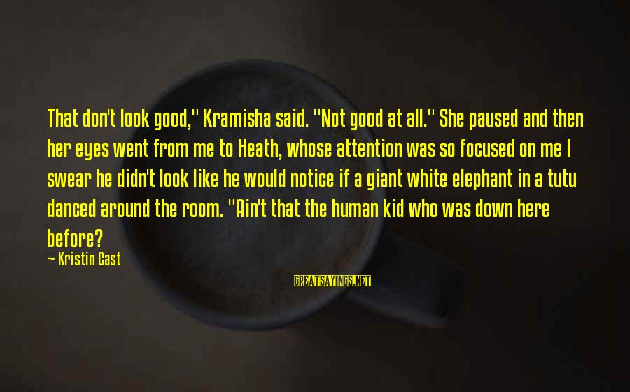 """White Elephant Sayings By Kristin Cast: That don't look good,"""" Kramisha said. """"Not good at all."""" She paused and then her"""
