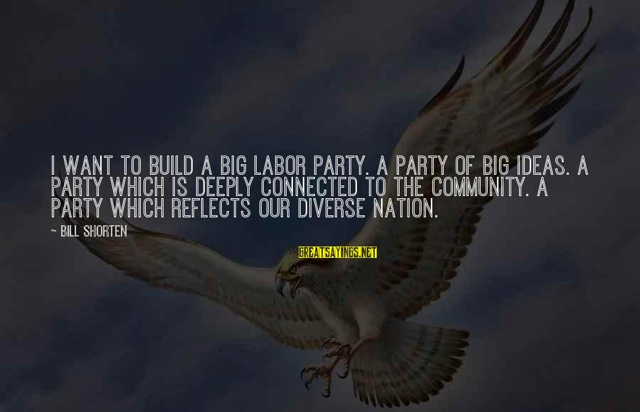 White Girl Birthday Sayings By Bill Shorten: I want to build a Big Labor party. A party of big ideas. A party