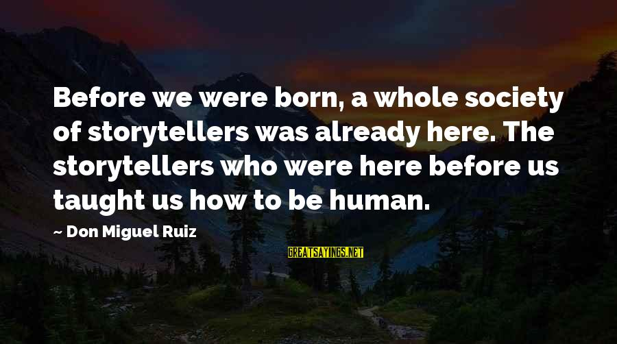 White Girl Birthday Sayings By Don Miguel Ruiz: Before we were born, a whole society of storytellers was already here. The storytellers who