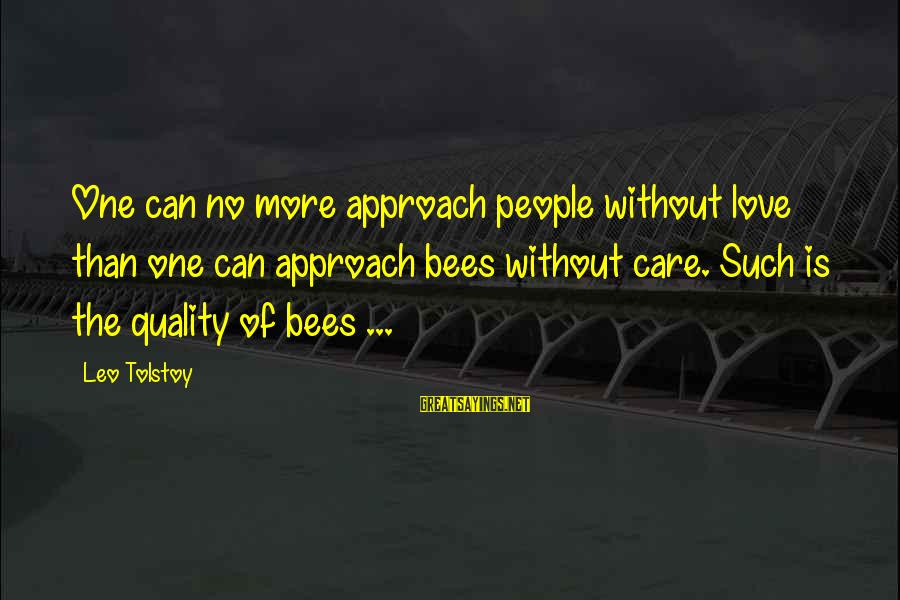 White Girl Birthday Sayings By Leo Tolstoy: One can no more approach people without love than one can approach bees without care.