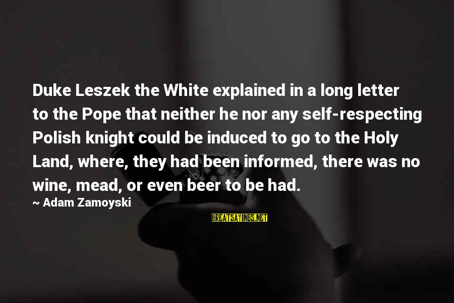 White Wine Sayings By Adam Zamoyski: Duke Leszek the White explained in a long letter to the Pope that neither he