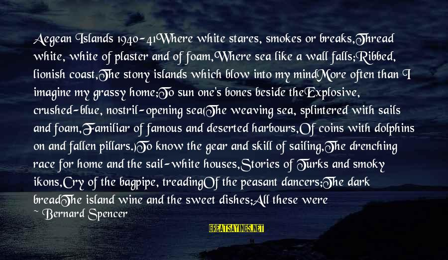 White Wine Sayings By Bernard Spencer: Aegean Islands 1940-41Where white stares, smokes or breaks,Thread white, white of plaster and of foam,Where